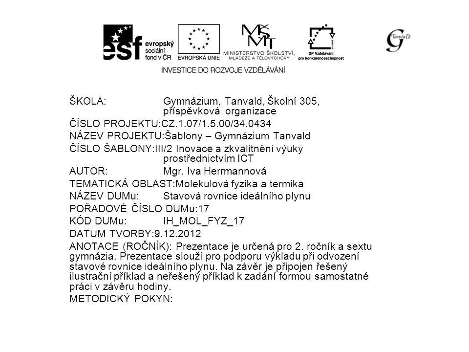 ŠKOLA:Gymnázium, Tanvald, Školní 305, příspěvková organizace ČÍSLO PROJEKTU:CZ.1.07/1.5.00/34.0434 NÁZEV PROJEKTU:Šablony – Gymnázium Tanvald ČÍSLO ŠABLONY:III/2 Inovace a zkvalitnění výuky prostřednictvím ICT AUTOR:Mgr.