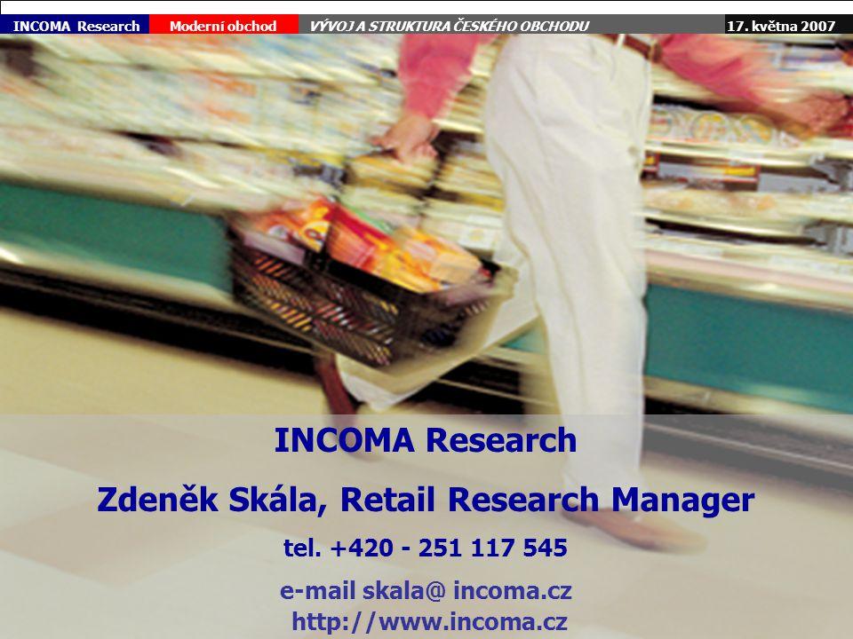 17. května 2007Moderní obchodVÝVOJ A STRUKTURA ČESKÉHO OBCHODU 8 INCOMA Research Zdeněk Skála, Retail Research Manager tel. +420 - 251 117 545 e-mail