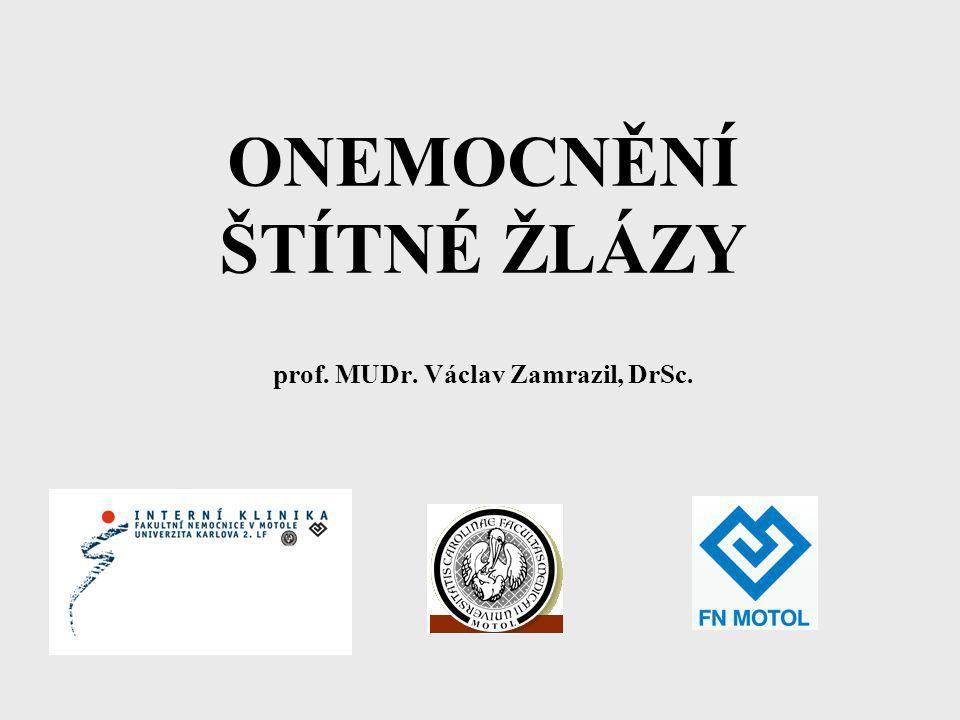 ONEMOCNĚNÍ ŠTÍTNÉ ŽLÁZY prof. MUDr. Václav Zamrazil, DrSc.
