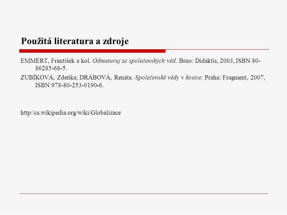 Použitá literatura a zdroje EMMERT, František a kol. Odmaturuj ze společenských věd. Brno: Didaktis, 2003, ISBN 80- 86285-68-5. ZUBÍKOVÁ, Zdeňka; DRÁB