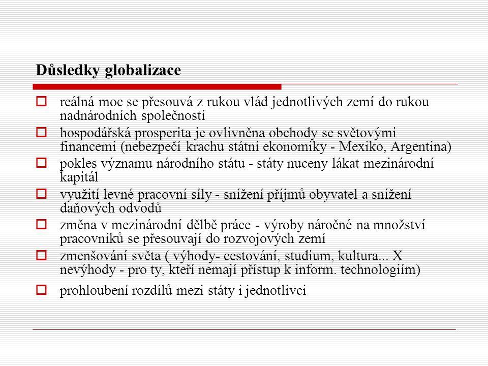 Důsledky globalizace  reálná moc se přesouvá z rukou vlád jednotlivých zemí do rukou nadnárodních společností  hospodářská prosperita je ovlivněna o