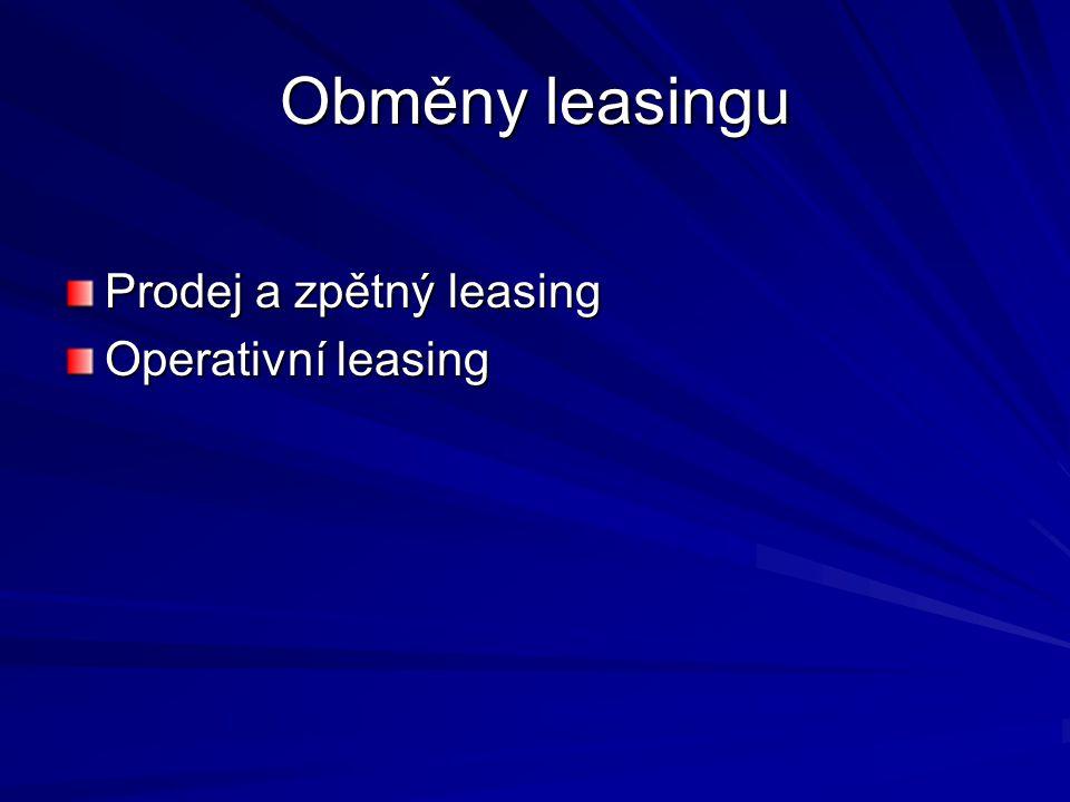 Obměny leasingu Prodej a zpětný leasing Operativní leasing