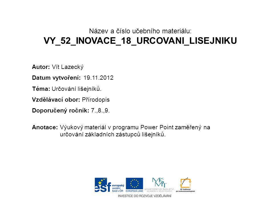 Název a číslo učebního materiálu: VY_52_INOVACE_18_URCOVANI_LISEJNIKU Anotace:Výukový materiál v programu Power Point zaměřený na určování základních
