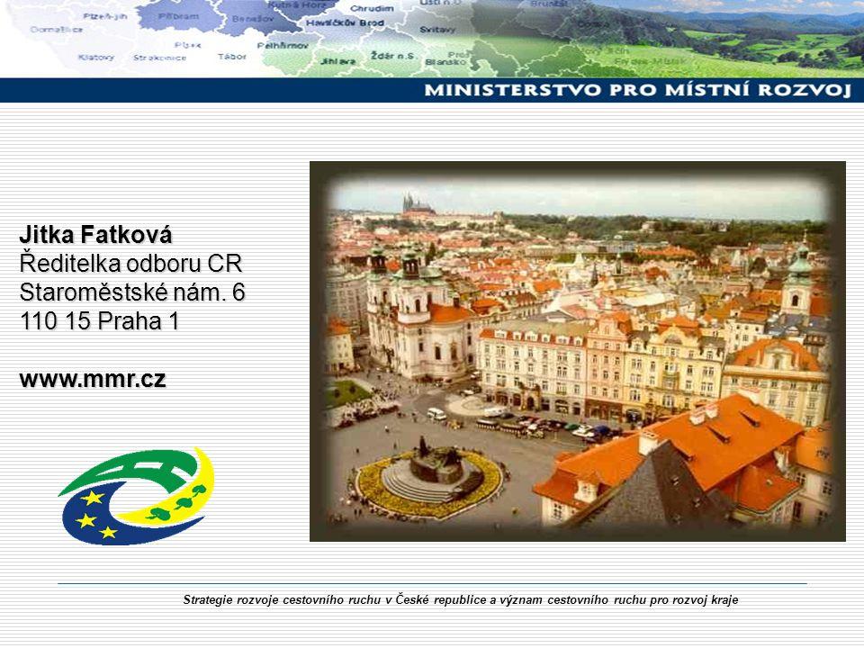 Strategie rozvoje cestovního ruchu v České republice a význam cestovního ruchu pro rozvoj kraje Jitka Fatková Ředitelka odboru CR Staroměstské nám. 6