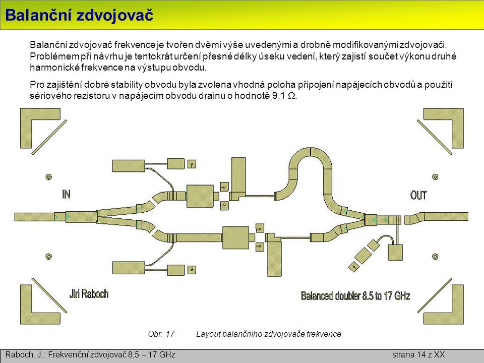 Balanční zdvojovač Raboch, J.: Frekvenční zdvojovač 8,5 – 17 GHz strana 14 z XX Balanční zdvojovač frekvence je tvořen dvěmi výše uvedenými a drobně m