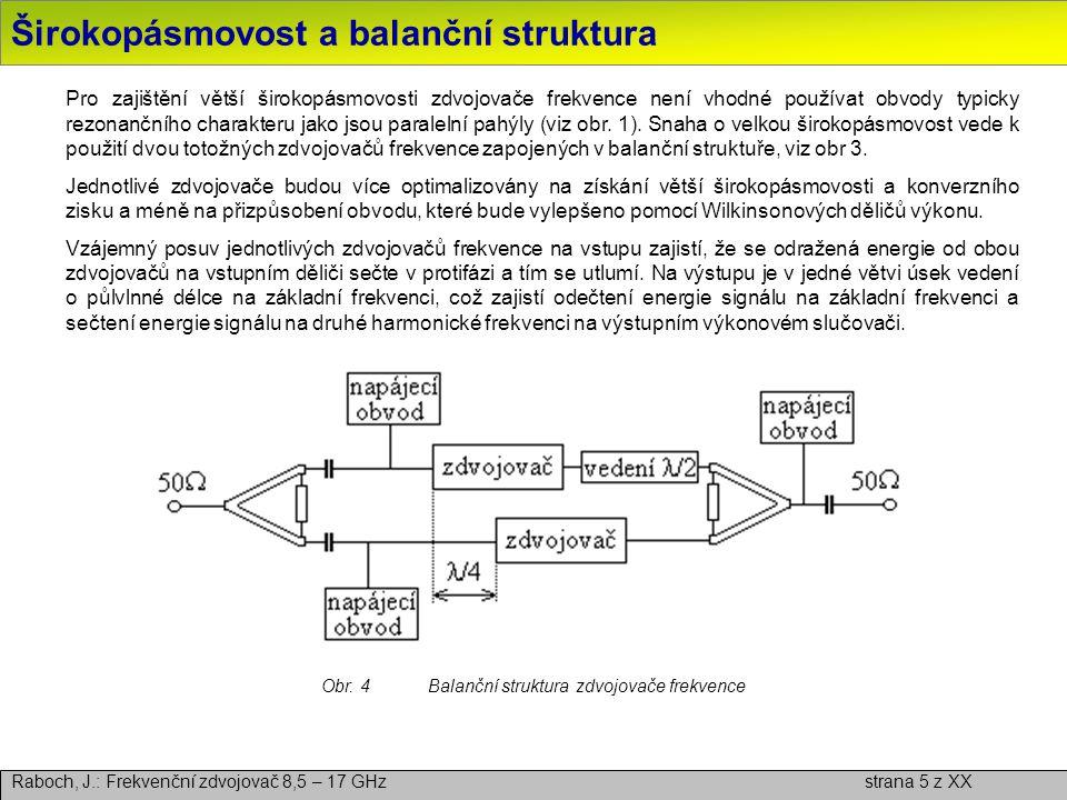 Širokopásmovost a balanční struktura Raboch, J.: Frekvenční zdvojovač 8,5 – 17 GHz strana 5 z XX Pro zajištění větší širokopásmovosti zdvojovače frekv