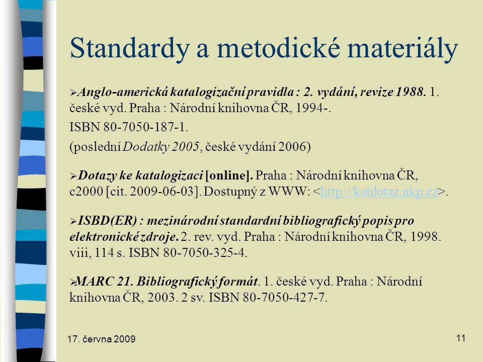 17. června 2009 11 Standardy a metodické materiály  Anglo-americká katalogizační pravidla : 2. vydání, revize 1988. 1. české vyd. Praha : Národní kni