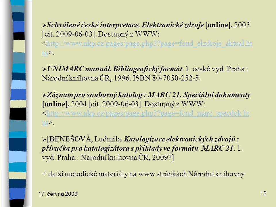 17. června 2009 12  Schválené české interpretace. Elektronické zdroje [online]. 2005 [cit. 2009-06-03]. Dostupný z WWW:.http://www.nkp.cz/pages/page.