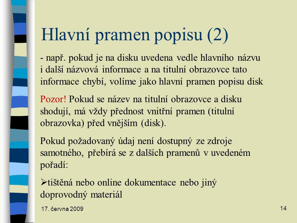 17. června 2009 14 Hlavní pramen popisu (2) - např. pokud je na disku uvedena vedle hlavního názvu i další názvová informace a na titulní obrazovce ta