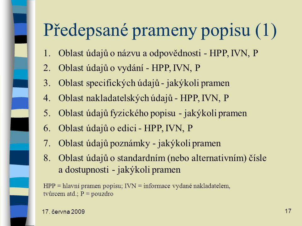 17. června 2009 17 Předepsané prameny popisu (1) 1.Oblast údajů o názvu a odpovědnosti - HPP, IVN, P 2.Oblast údajů o vydání - HPP, IVN, P 3.Oblast sp