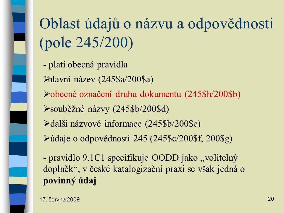 17. června 2009 20 Oblast údajů o názvu a odpovědnosti (pole 245/200) - platí obecná pravidla  hlavní název (245$a/200$a)  obecné označení druhu dok