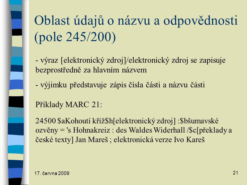 17. června 2009 21 Oblast údajů o názvu a odpovědnosti (pole 245/200) - výraz [elektronický zdroj]/elektronický zdroj se zapisuje bezprostředně za hla