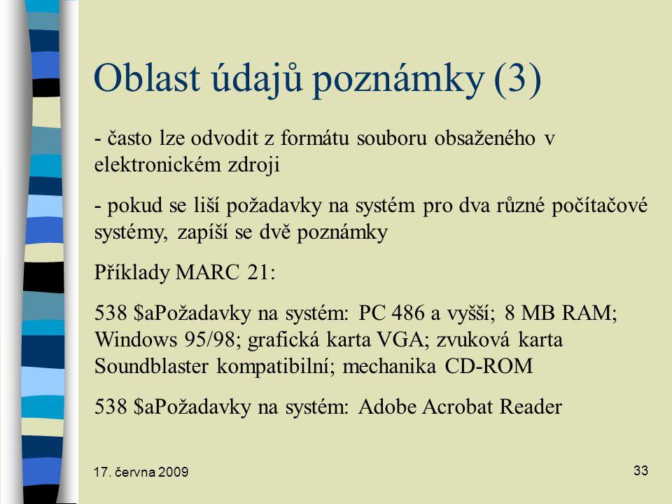 17. června 2009 33 Oblast údajů poznámky (3) - často lze odvodit z formátu souboru obsaženého v elektronickém zdroji - pokud se liší požadavky na syst