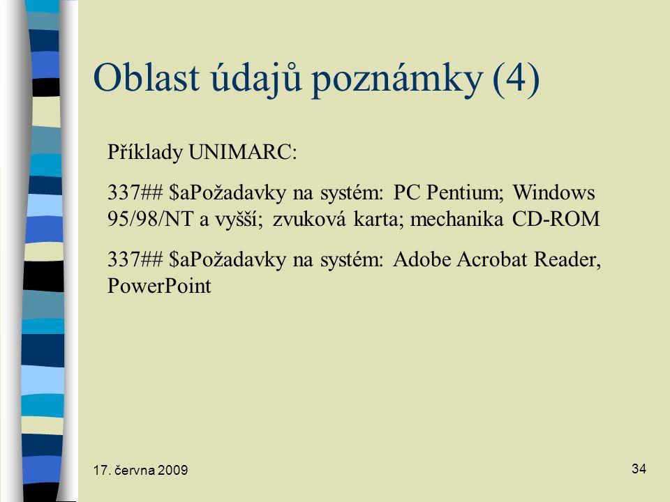 17. června 2009 34 Oblast údajů poznámky (4) Příklady UNIMARC: 337## $aPožadavky na systém: PC Pentium; Windows 95/98/NT a vyšší; zvuková karta; mecha