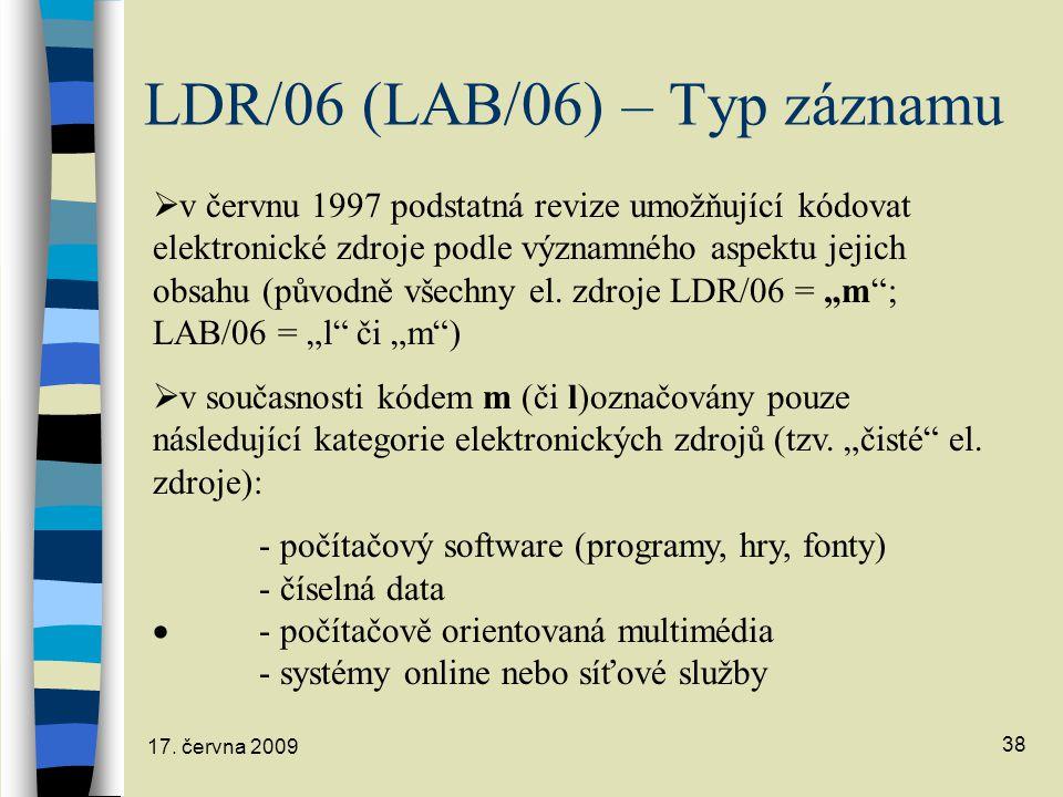 17. června 2009 38 LDR/06 (LAB/06) – Typ záznamu  v červnu 1997 podstatná revize umožňující kódovat elektronické zdroje podle významného aspektu jeji