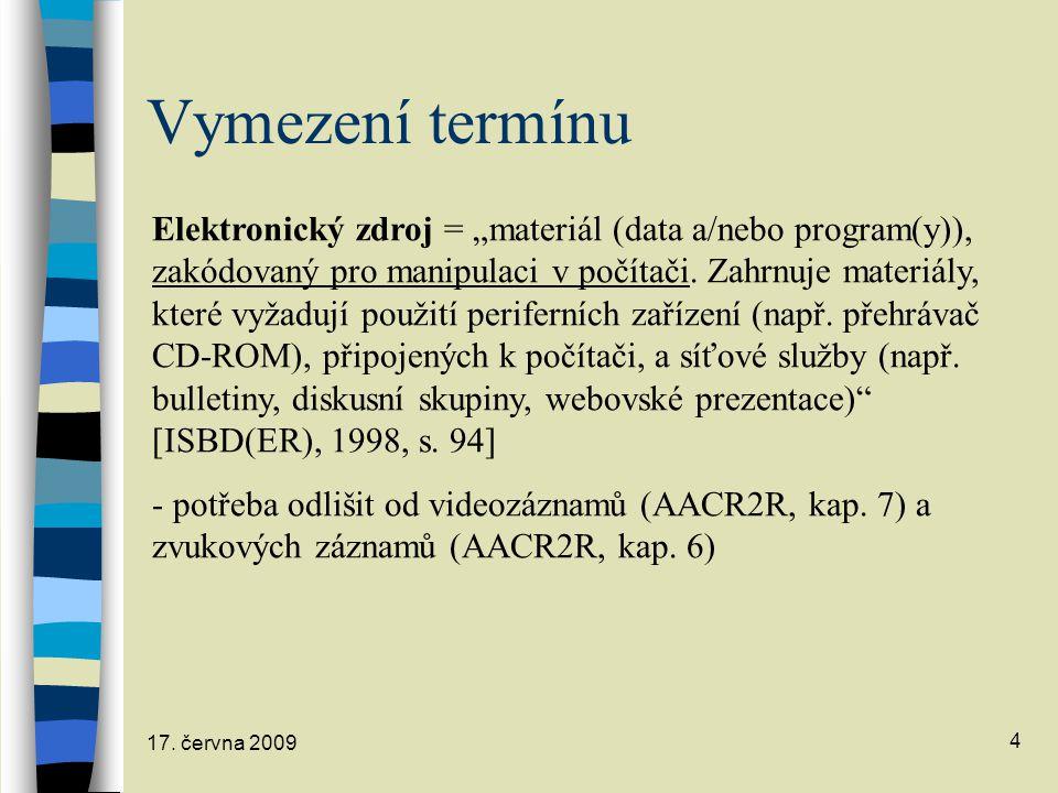 """17. června 2009 4 Vymezení termínu Elektronický zdroj = """"materiál (data a/nebo program(y)), zakódovaný pro manipulaci v počítači. Zahrnuje materiály,"""