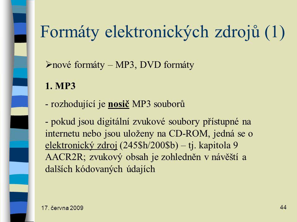17. června 2009 44 Formáty elektronických zdrojů (1)  nové formáty – MP3, DVD formáty 1. MP3 - rozhodující je nosič MP3 souborů - pokud jsou digitáln