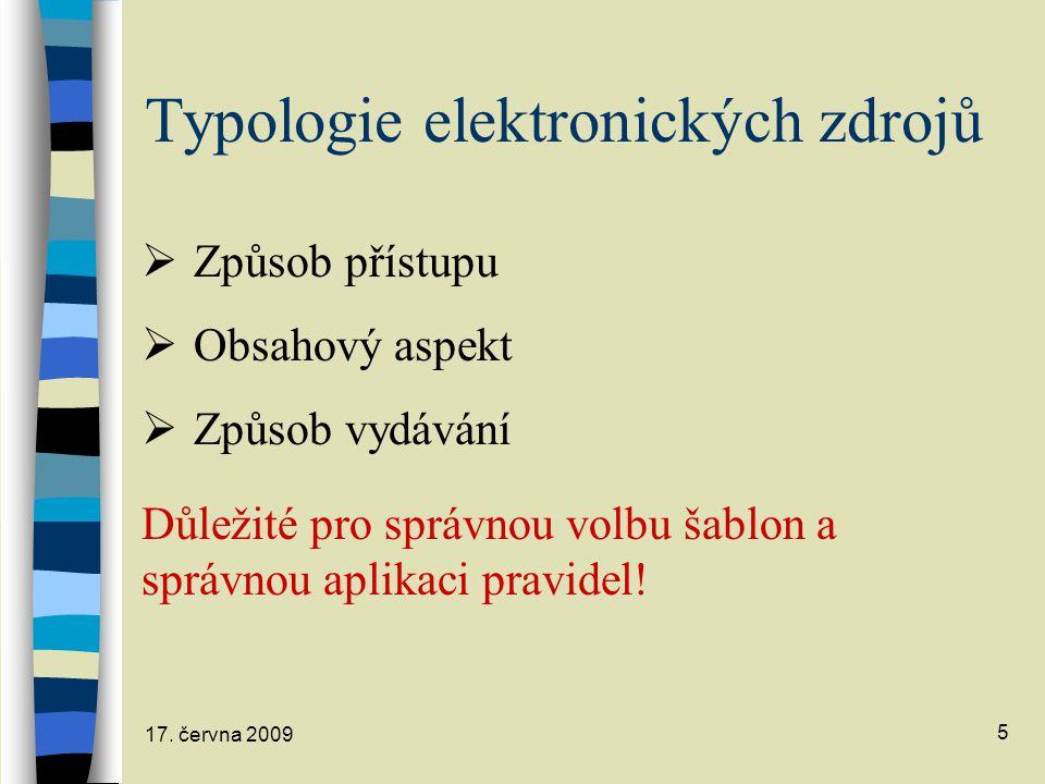 17. června 2009 5 Typologie elektronických zdrojů  Způsob přístupu  Obsahový aspekt  Způsob vydávání Důležité pro správnou volbu šablon a správnou
