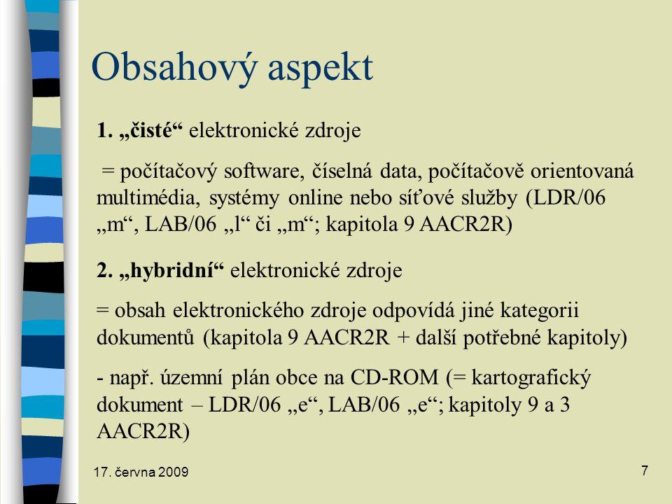 """17. června 2009 7 Obsahový aspekt 1. """"čisté"""" elektronické zdroje = počítačový software, číselná data, počítačově orientovaná multimédia, systémy onlin"""