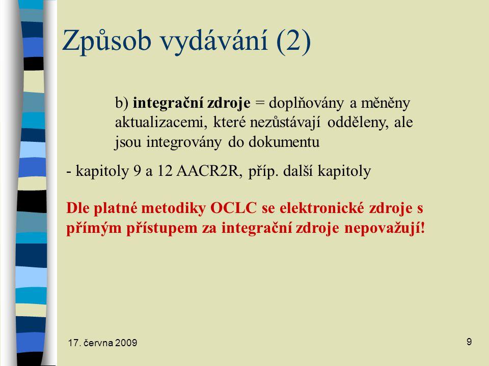 17. června 2009 9 b) integrační zdroje = doplňovány a měněny aktualizacemi, které nezůstávají odděleny, ale jsou integrovány do dokumentu - kapitoly 9