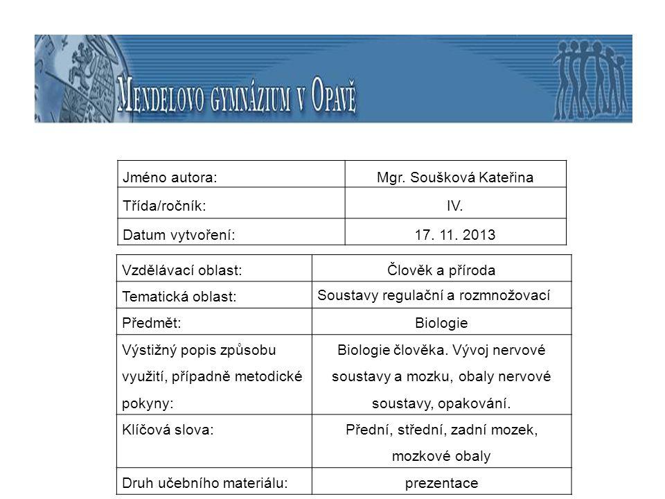 Jméno autora:Mgr. Soušková Kateřina Třída/ročník:IV. Datum vytvoření:17. 11. 2013 Vzdělávací oblast:Člověk a příroda Tematická oblast: Soustavy regula