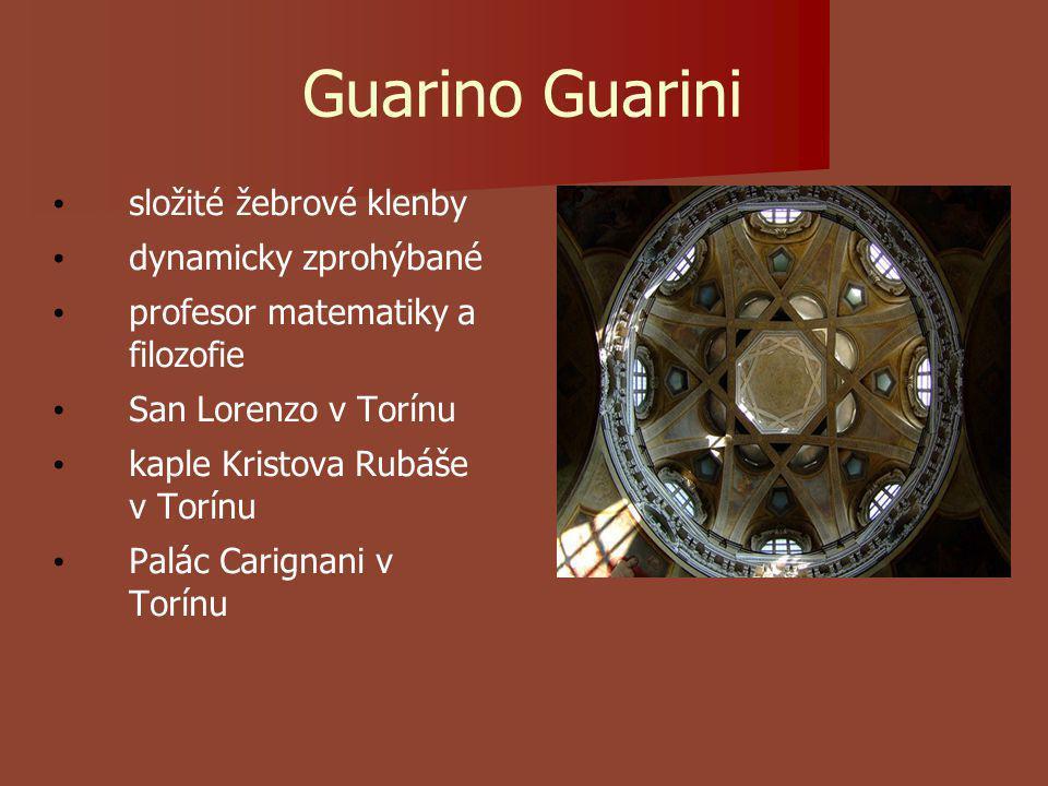 Guarino Guarini složité žebrové klenby dynamicky zprohýbané profesor matematiky a filozofie San Lorenzo v Torínu kaple Kristova Rubáše v Torínu Palác Carignani v Torínu