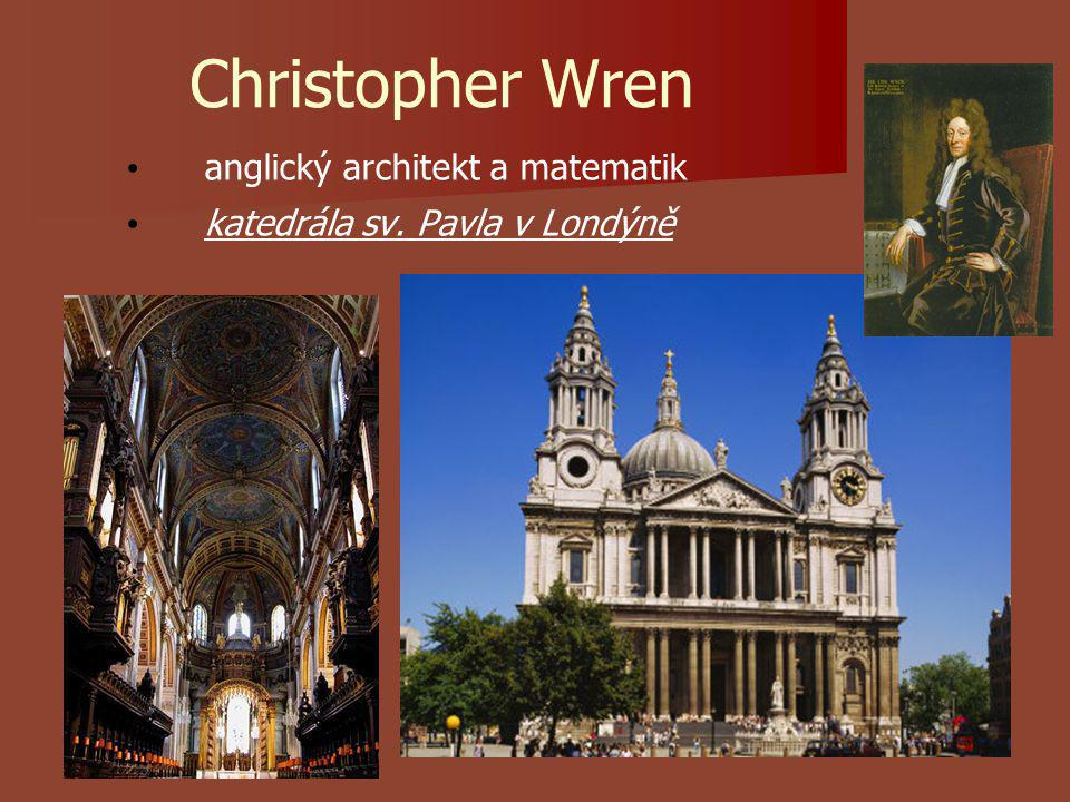 Christopher Wren anglický architekt a matematik katedrála sv. Pavla v Londýně