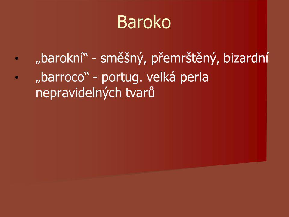 """Baroko """"barokní - směšný, přemrštěný, bizardní """"barroco - portug."""