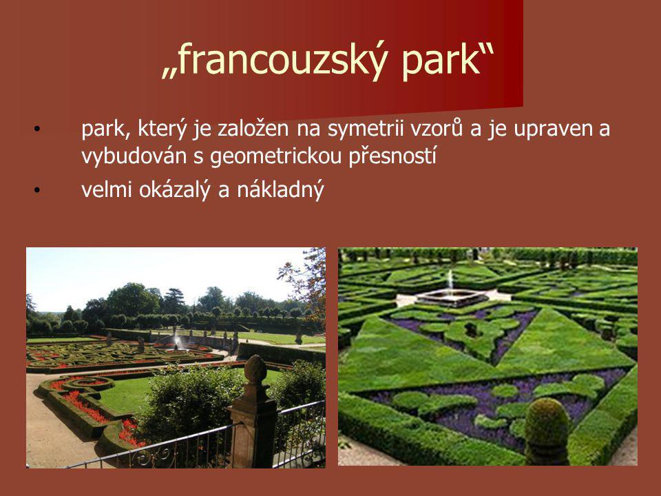 """""""francouzský park park, který je založen na symetrii vzorů a je upraven a vybudován s geometrickou přesností velmi okázalý a nákladný"""