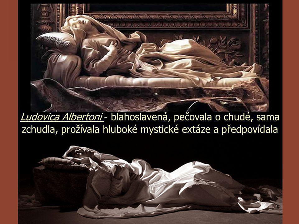 Ludovica Albertoni - blahoslavená, pečovala o chudé, sama zchudla, prožívala hluboké mystické extáze a předpovídala