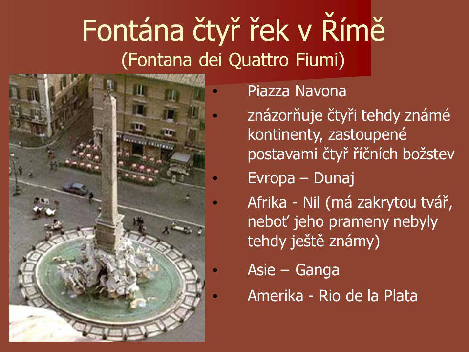 Fontána čtyř řek v Římě (Fontana dei Quattro Fiumi) Piazza Navona znázorňuje čtyři tehdy známé kontinenty, zastoupené postavami čtyř říčních božstev Evropa – Dunaj Afrika - Nil (má zakrytou tvář, neboť jeho prameny nebyly tehdy ještě známy) Asie – Ganga Amerika - Rio de la Plata