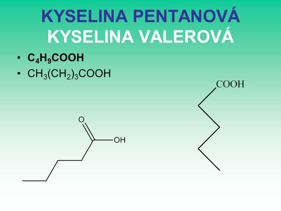 KYSELINA PENTANOVÁ KYSELINA VALEROVÁ C 4 H 9 COOH CH 3 (CH 2 ) 3 COOH