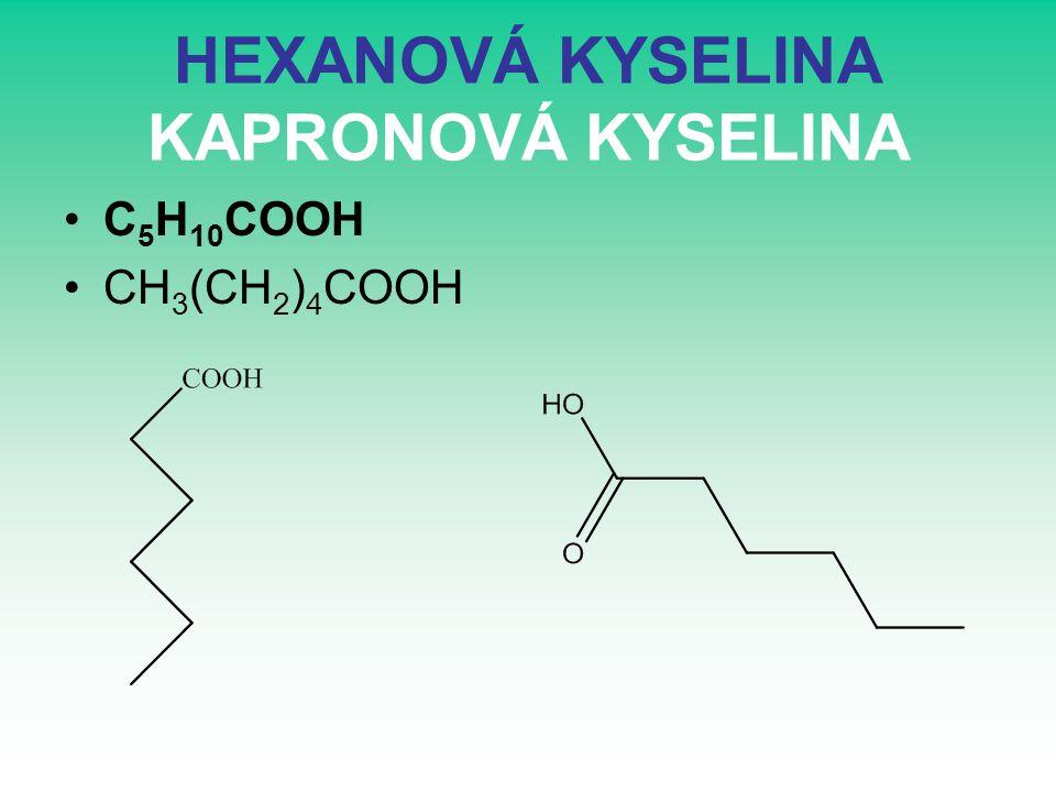 HEXANOVÁ KYSELINA KAPRONOVÁ KYSELINA C 5 H 10 COOH CH 3 (CH 2 ) 4 COOH