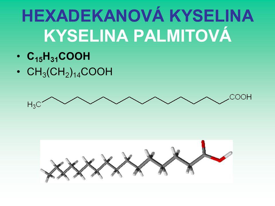 HEXADEKANOVÁ KYSELINA KYSELINA PALMITOVÁ C 15 H 31 COOH CH 3 (CH 2 ) 14 COOH