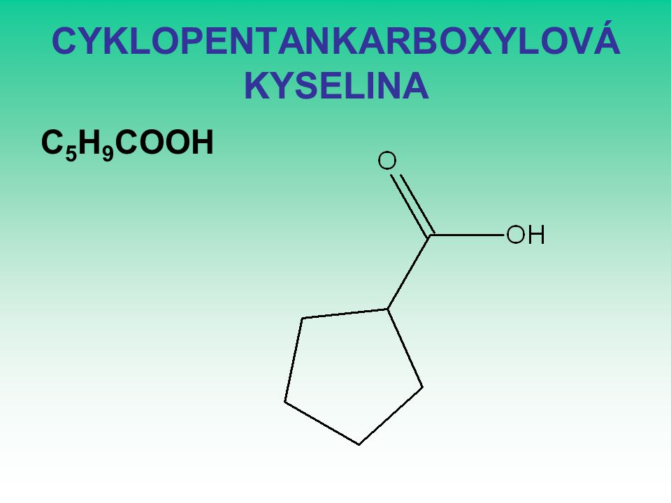 CYKLOPENTANKARBOXYLOVÁ KYSELINA C 5 H 9 COOH