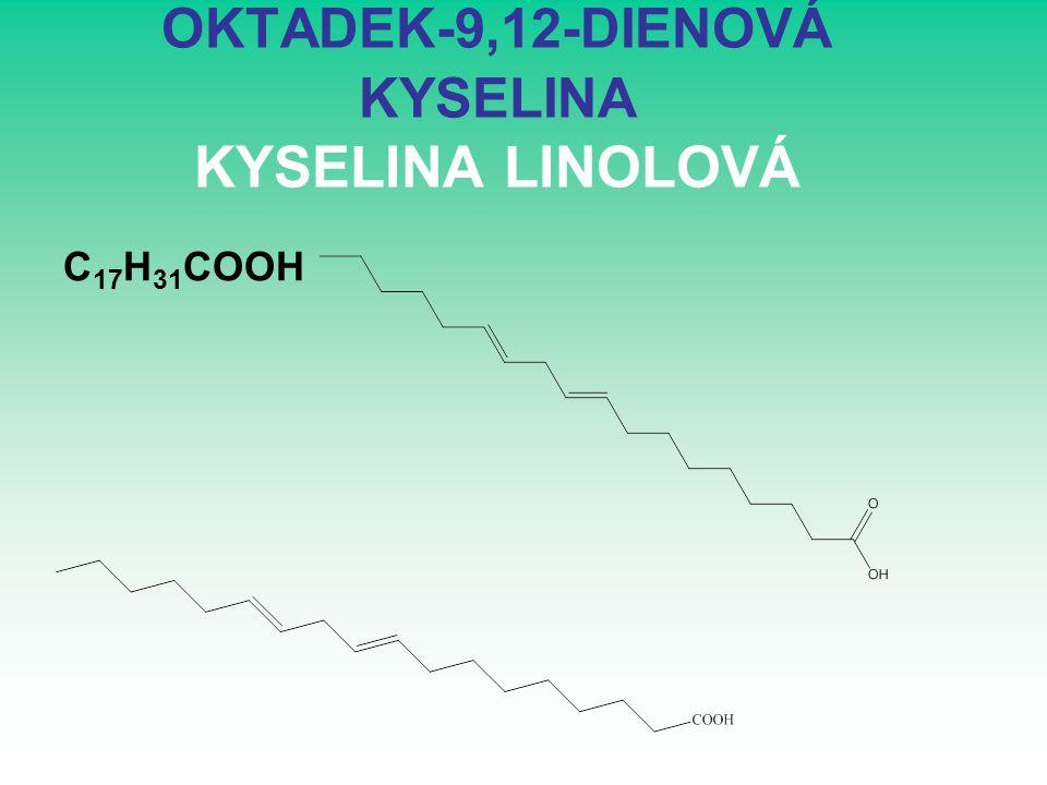 OKTADEK-9,12-DIENOVÁ KYSELINA KYSELINA LINOLOVÁ C 17 H 31 COOH