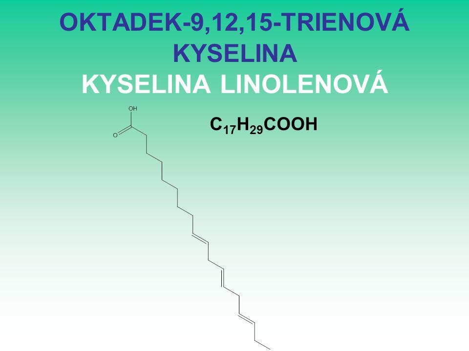 OKTADEK-9,12,15-TRIENOVÁ KYSELINA KYSELINA LINOLENOVÁ C 17 H 29 COOH