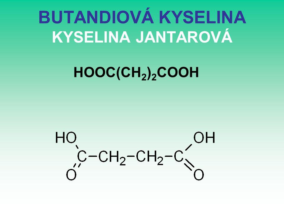 BUTANDIOVÁ KYSELINA KYSELINA JANTAROVÁ HOOC(CH 2 ) 2 COOH