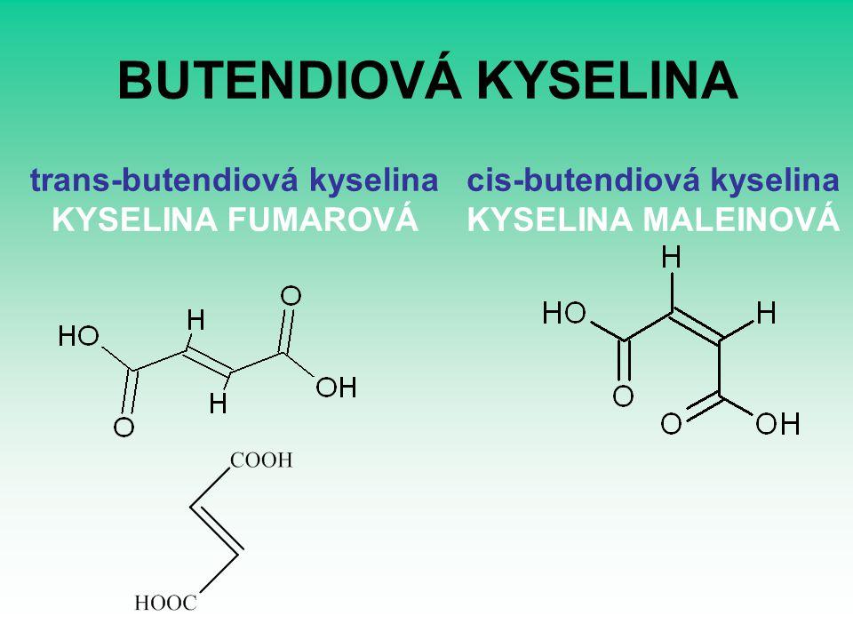 BUTENDIOVÁ KYSELINA trans-butendiová kyselina KYSELINA FUMAROVÁ cis-butendiová kyselina KYSELINA MALEINOVÁ