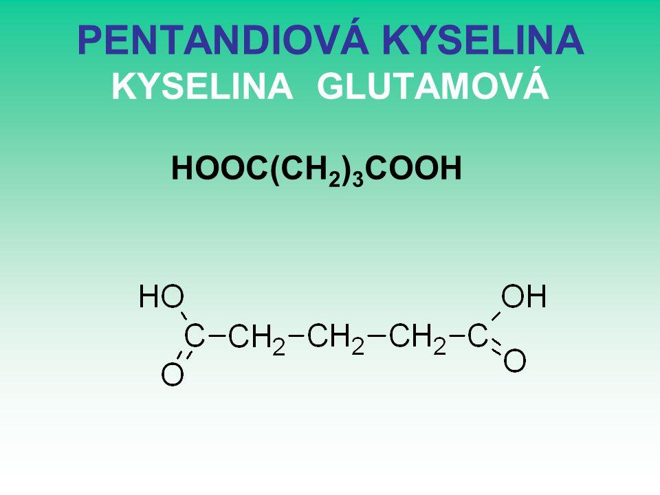 PENTANDIOVÁ KYSELINA KYSELINA GLUTAMOVÁ HOOC(CH 2 ) 3 COOH