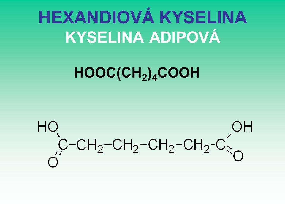 HEXANDIOVÁ KYSELINA KYSELINA ADIPOVÁ HOOC(CH 2 ) 4 COOH