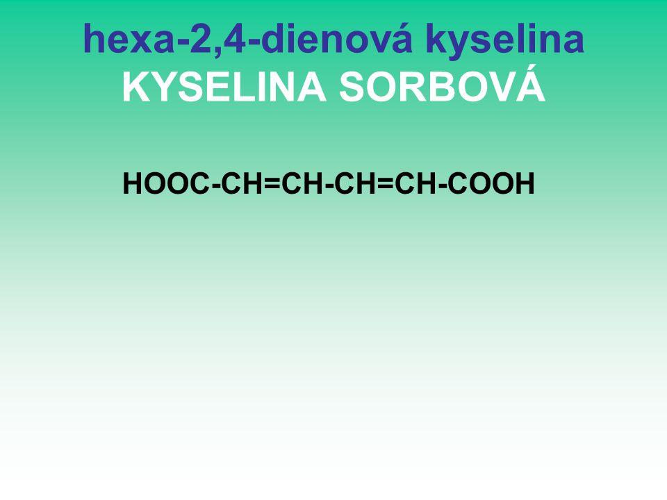 hexa-2,4-dienová kyselina KYSELINA SORBOVÁ HOOC-CH=CH-CH=CH-COOH