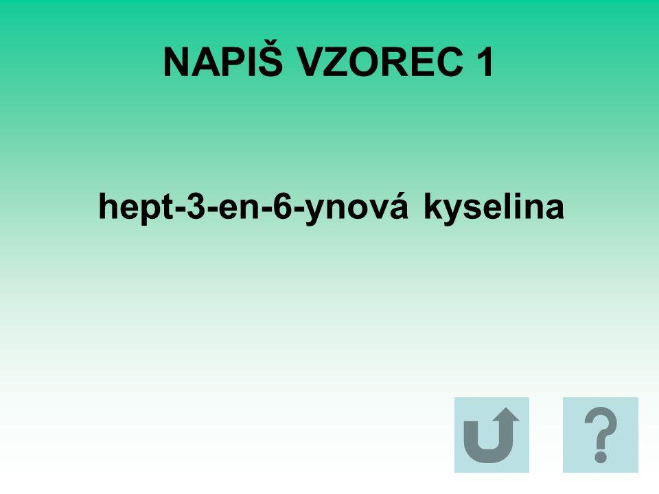 NAPIŠ VZOREC 1 hept-3-en-6-ynová kyselina