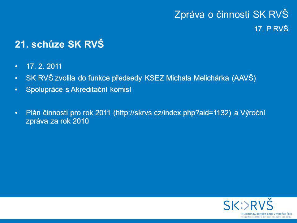 17. 2. 2011 SK RVŠ zvolila do funkce předsedy KSEZ Michala Melichárka (AAVŠ) Spolupráce s Akreditační komisí Plán činnosti pro rok 2011 (http://skrvs.