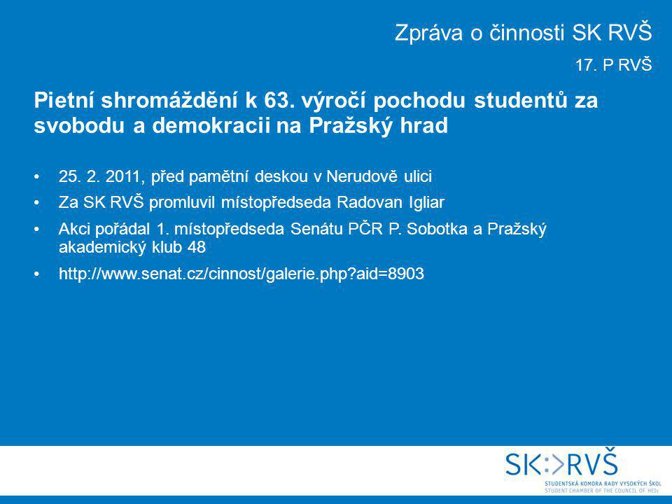 25. 2. 2011, před pamětní deskou v Nerudově ulici Za SK RVŠ promluvil místopředseda Radovan Igliar Akci pořádal 1. místopředseda Senátu PČR P. Sobotka