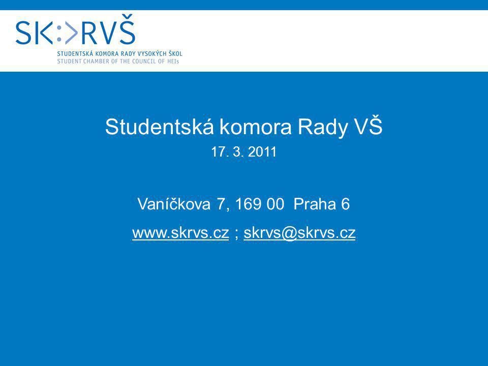 Studentská komora Rady VŠ 17. 3. 2011 Vaníčkova 7, 169 00 Praha 6 www.skrvs.cz ; skrvs@skrvs.cz