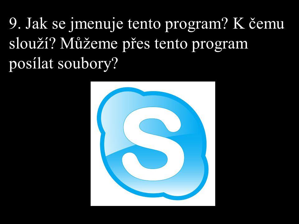 9. Jak se jmenuje tento program? K čemu slouží? Můžeme přes tento program posílat soubory?