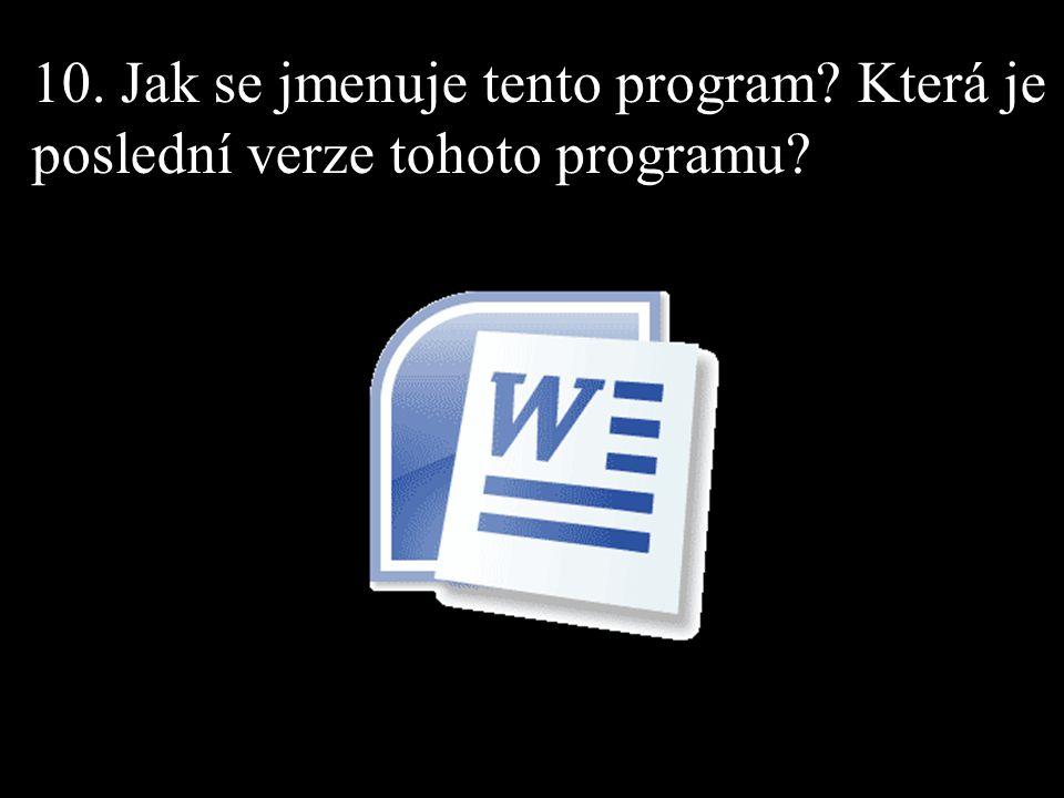 10. Jak se jmenuje tento program? Která je poslední verze tohoto programu?
