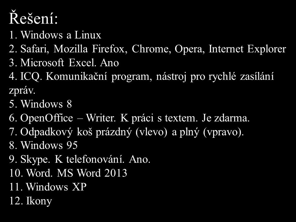 Řešení: 1. Windows a Linux 2. Safari, Mozilla Firefox, Chrome, Opera, Internet Explorer 3.