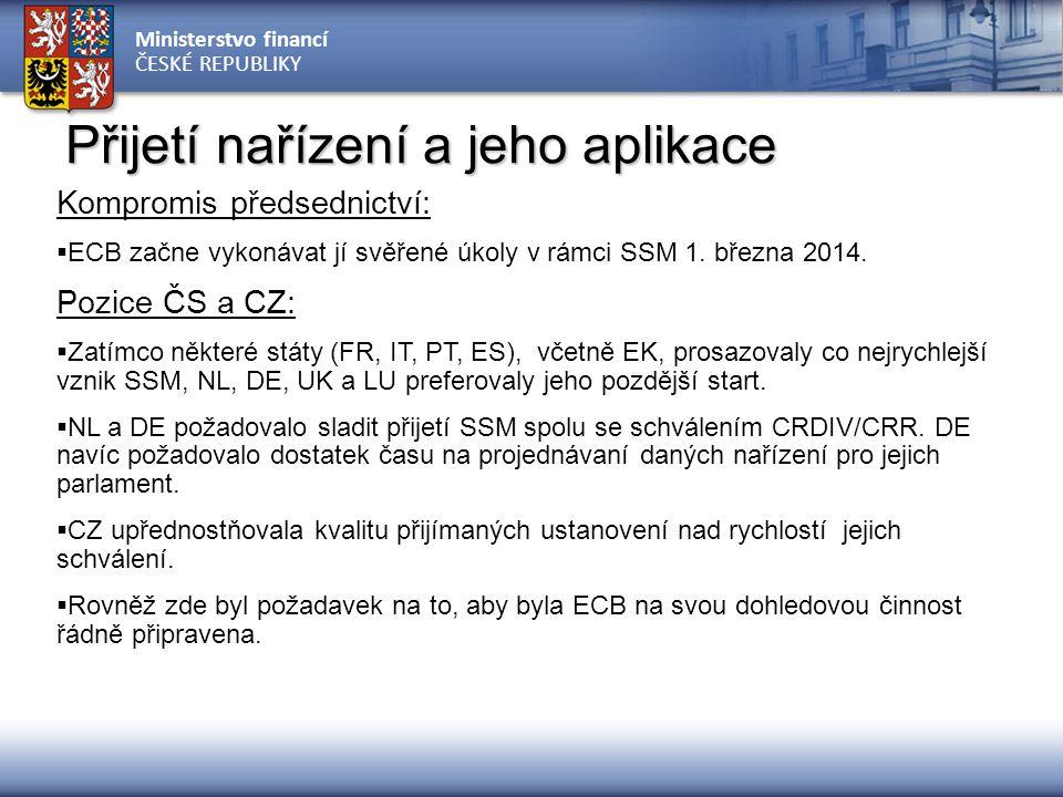 Ministerstvo financí ČESKÉ REPUBLIKY Přijetí nařízení a jeho aplikace Kompromis předsednictví:  ECB začne vykonávat jí svěřené úkoly v rámci SSM 1. b